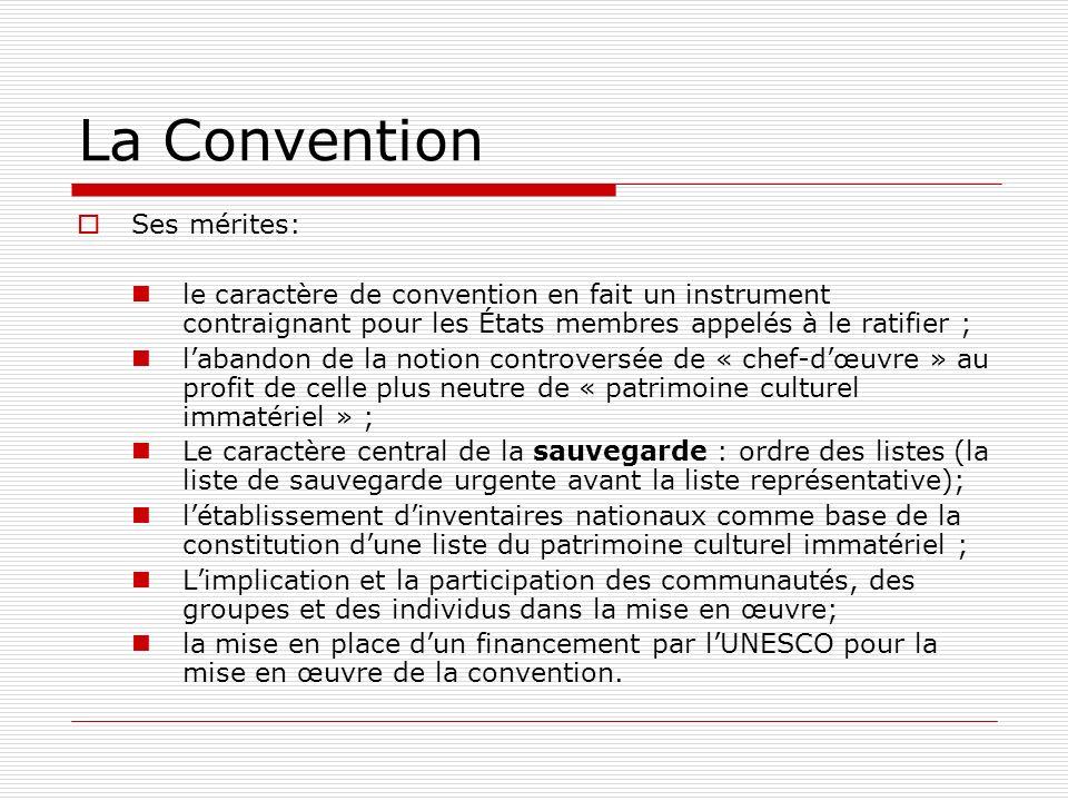 La Convention Ses mérites: le caractère de convention en fait un instrument contraignant pour les États membres appelés à le ratifier ; labandon de la
