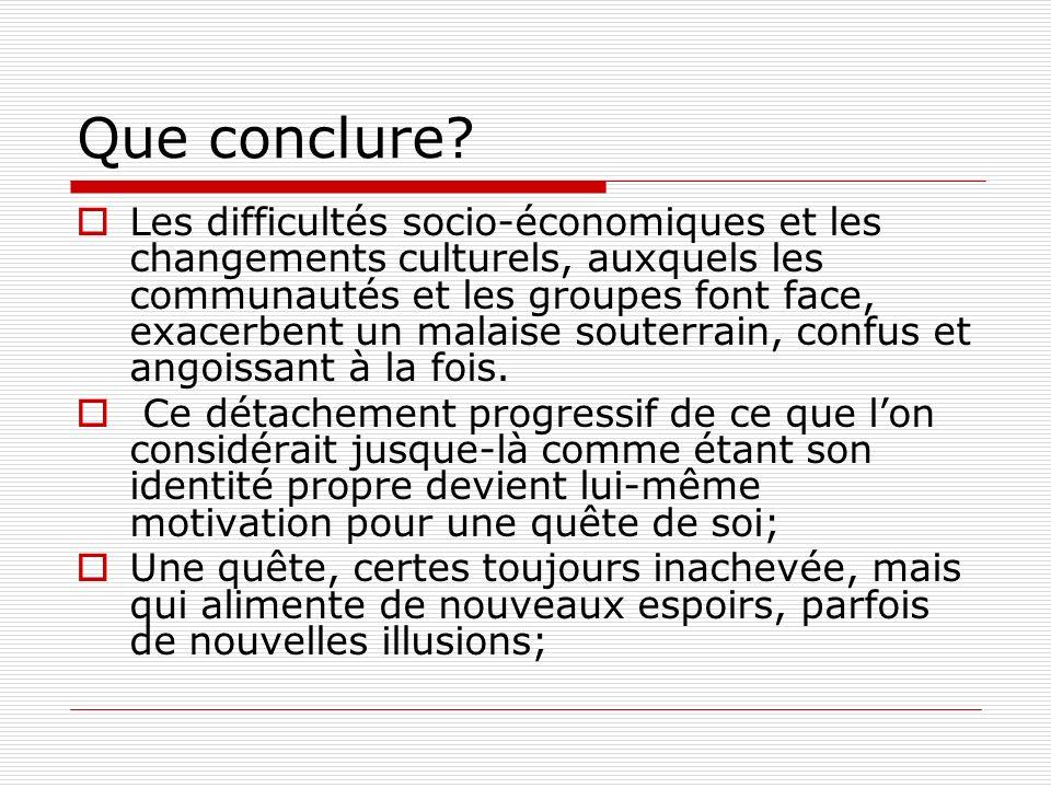 Que conclure? Les difficultés socio-économiques et les changements culturels, auxquels les communautés et les groupes font face, exacerbent un malaise