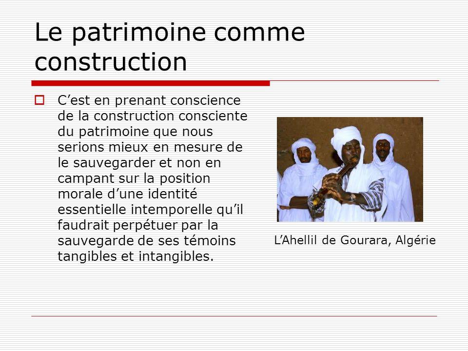 Le patrimoine comme construction Cest en prenant conscience de la construction consciente du patrimoine que nous serions mieux en mesure de le sauvega
