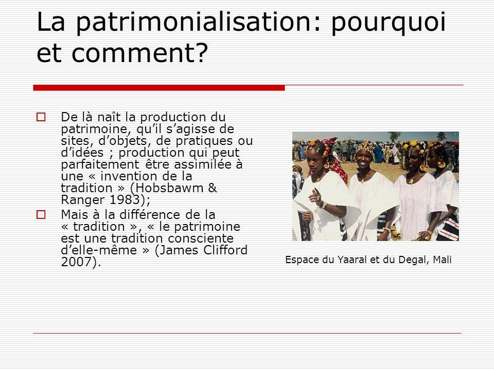 La patrimonialisation: pourquoi et comment? De là naît la production du patrimoine, quil sagisse de sites, dobjets, de pratiques ou didées ; productio