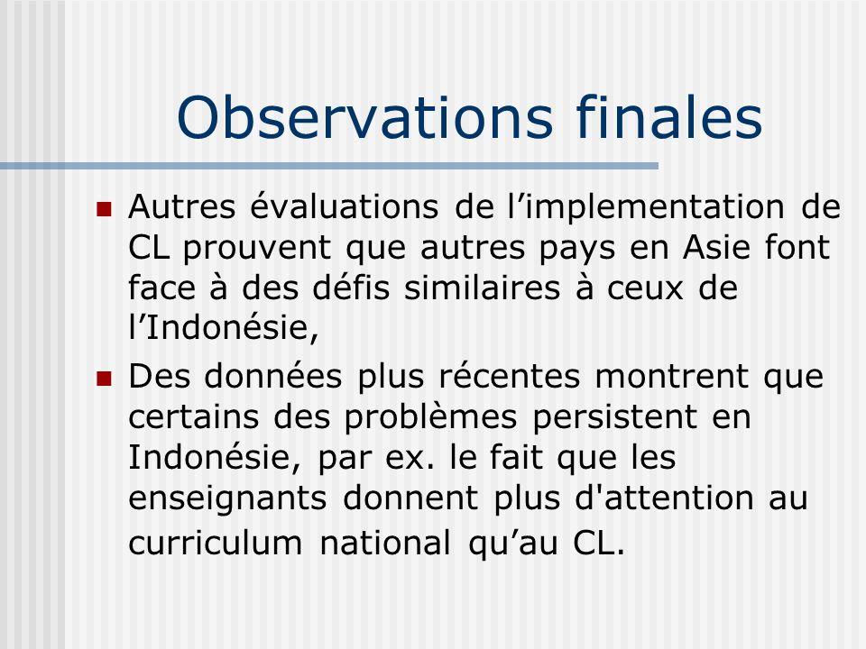 Observations finales Autres évaluations de limplementation de CL prouvent que autres pays en Asie font face à des défis similaires à ceux de lIndonésie, Des données plus récentes montrent que certains des problèmes persistent en Indonésie, par ex.