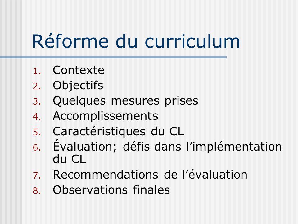 Quelques recommandations de lévaluation (1994-2000) (1) Réalisation quun curriculum décentralisé rencontre la résistance au niveau de limplémentation, en raison du manque dune structure daccompagnement de la réforme des mesures doivent être prises pour améliorer la structure et les conditions locales, par exemple: a.