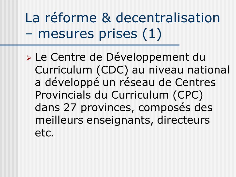 La réforme & decentralisation – mesures prises (2) Le CDC a transféré 20% de son autorité au niveau provincial (aux CPCs); 80% du curriculum est fixé par la directive nationale, 20% peut être conçu au niveau local (= Curriculum Local/CL).