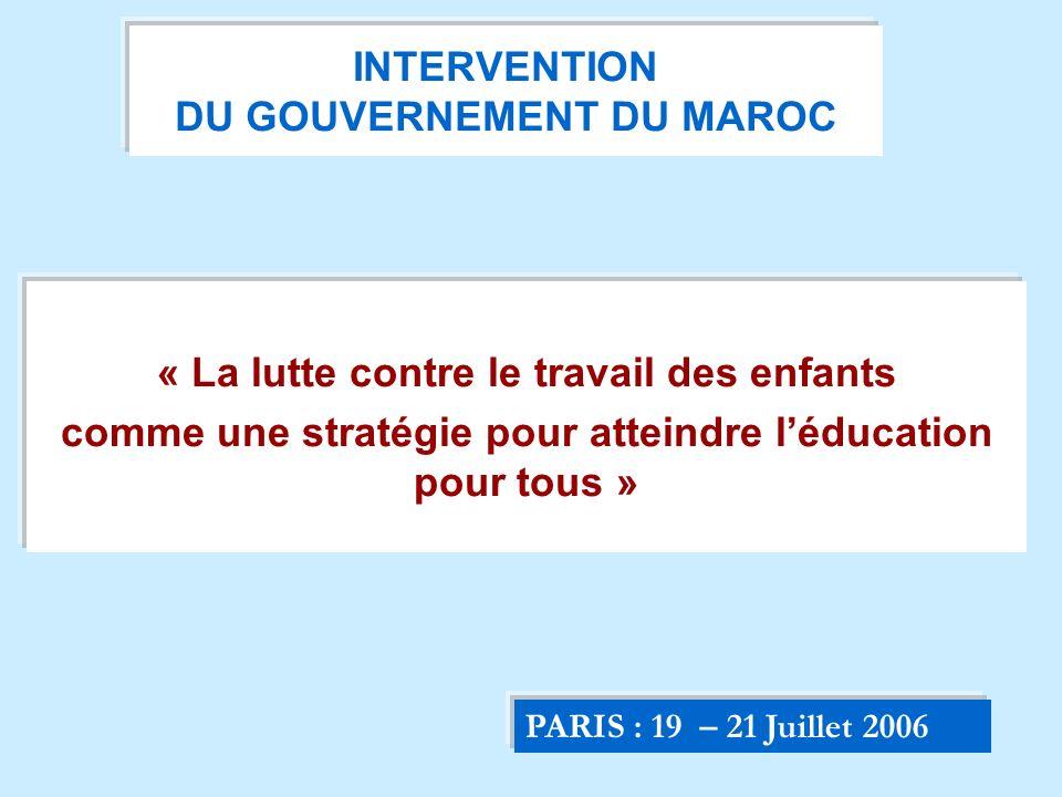 INTERVENTION DU GOUVERNEMENT DU MAROC « La lutte contre le travail des enfants comme une stratégie pour atteindre léducation pour tous » PARIS : 19 –