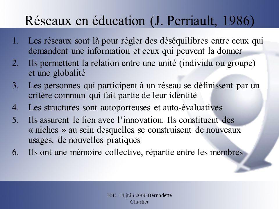 BIE. 14 juin 2006 Bernadette Charlier Réseaux en éducation (J. Perriault, 1986) 1.Les réseaux sont là pour régler des déséquilibres entre ceux qui dem