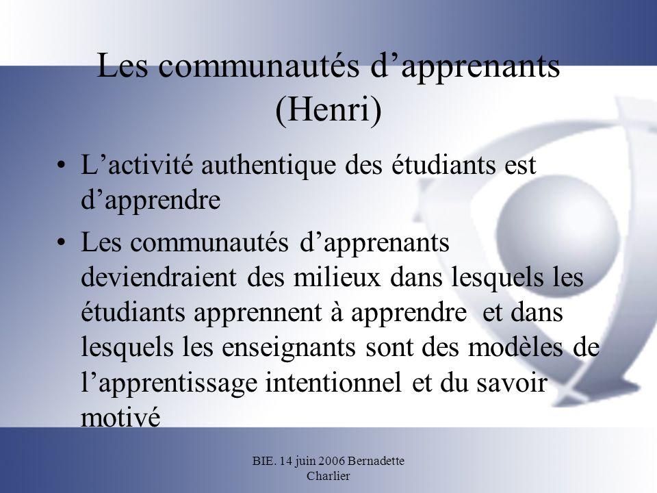 BIE. 14 juin 2006 Bernadette Charlier Les communautés dapprenants (Henri) Lactivité authentique des étudiants est dapprendre Les communautés dapprenan