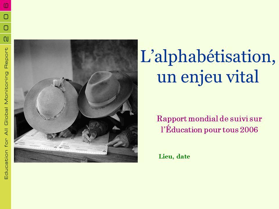 Lalphabétisation, un enjeu vital Rapport mondial de suivi sur lÉducation pour tous 2006 Lieu, date