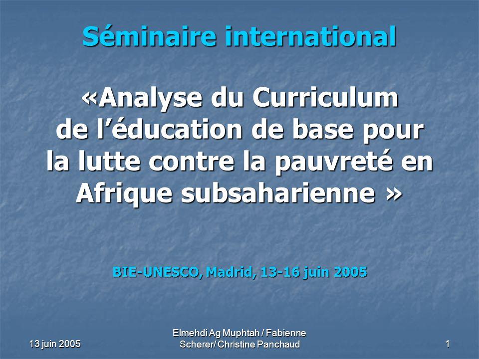 13 juin 2005 Elmehdi Ag Muphtah / Fabienne Scherer/ Christine Panchaud 1 Séminaire international «Analyse du Curriculum de léducation de base pour la