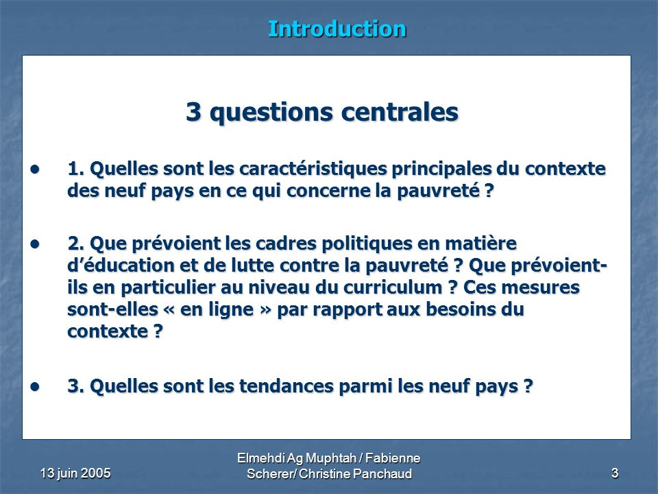 13 juin 2005 Elmehdi Ag Muphtah / Fabienne Scherer/ Christine Panchaud3 Introduction 3 questions centrales 3 questions centrales 1. Quelles sont les c