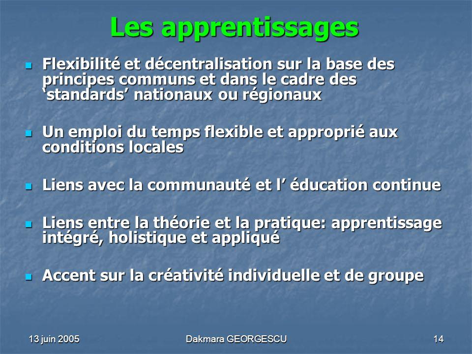 13 juin 2005Dakmara GEORGESCU14 Les apprentissages Flexibilité et décentralisation sur la base des principes communs et dans le cadre des standards na