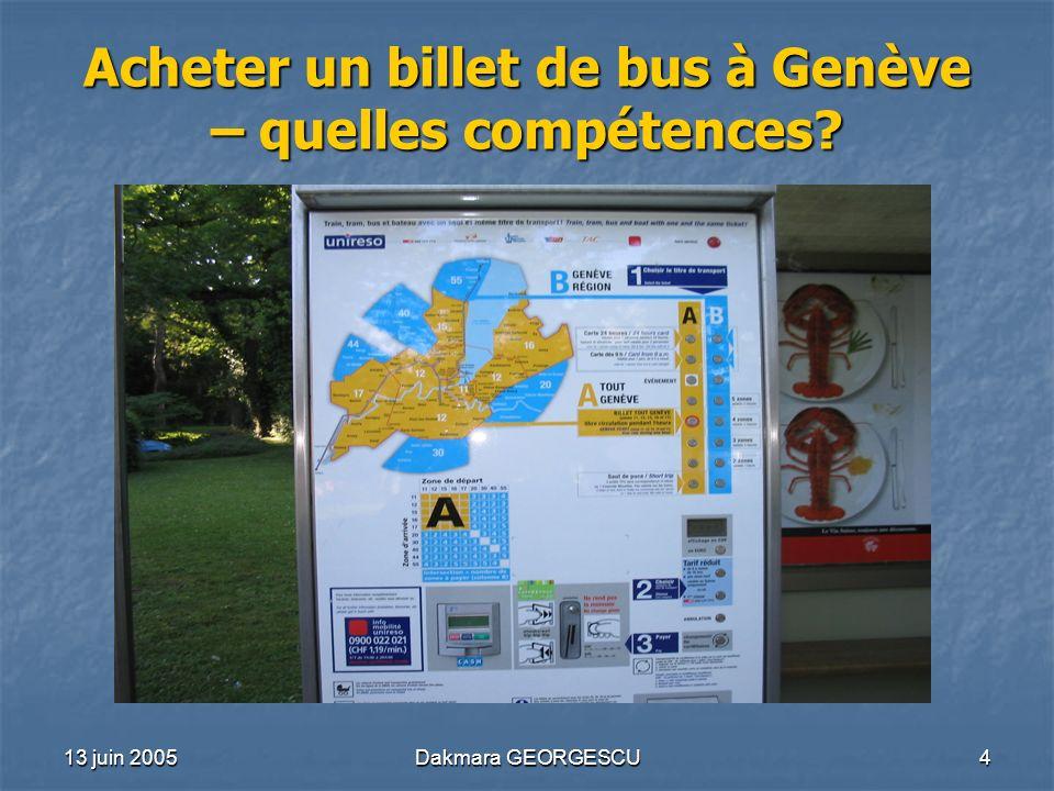 13 juin 2005Dakmara GEORGESCU4 Acheter un billet de bus à Genève – quelles compétences?