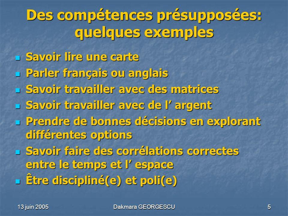 13 juin 2005Dakmara GEORGESCU5 Des compétences présupposées: quelques exemples Savoir lire une carte Savoir lire une carte Parler français ou anglais