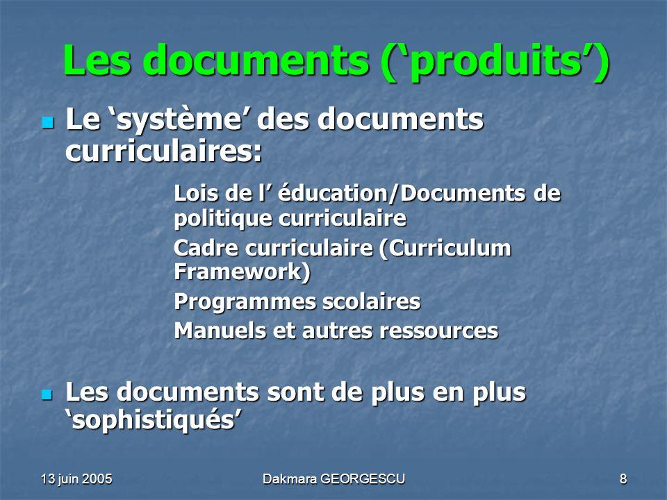 13 juin 2005Dakmara GEORGESCU8 Les documents (produits) Le système des documents curriculaires: Le système des documents curriculaires: Lois de l éduc