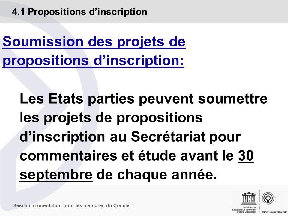 Session dorientation pour les membres du Comité Soumission des projets de propositions dinscription: Les Etats parties peuvent soumettre les projets de propositions dinscription au Secrétariat pour commentaires et étude avant le 30 septembre de chaque année.