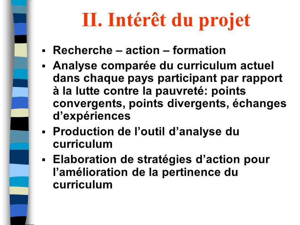 II. Intérêt du projet Recherche – action – formation Analyse comparée du curriculum actuel dans chaque pays participant par rapport à la lutte contre