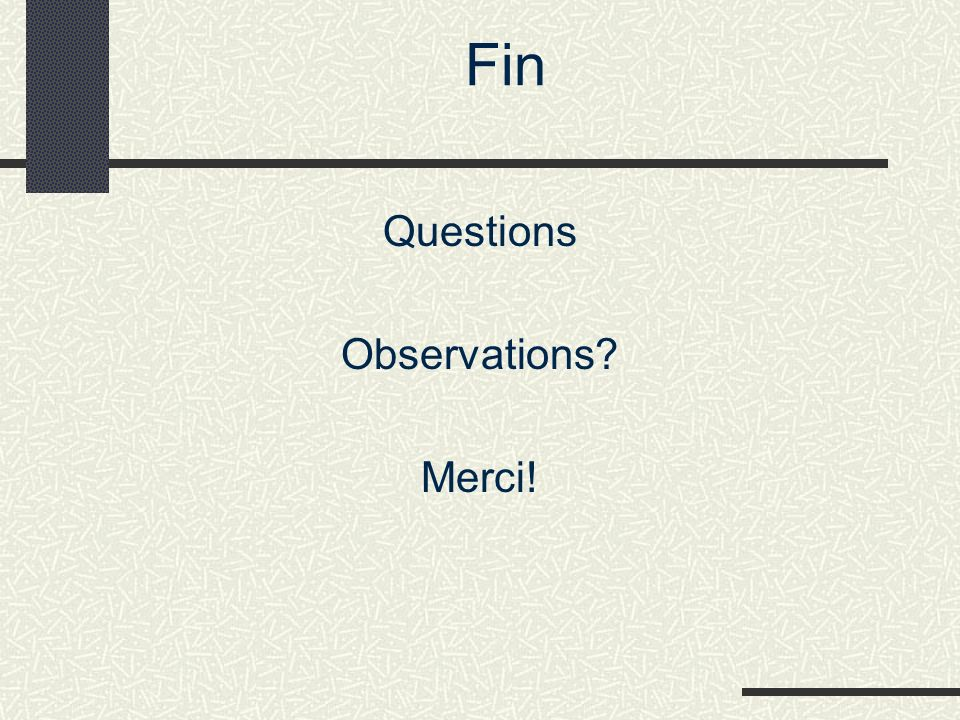 Fin Questions Observations Merci!