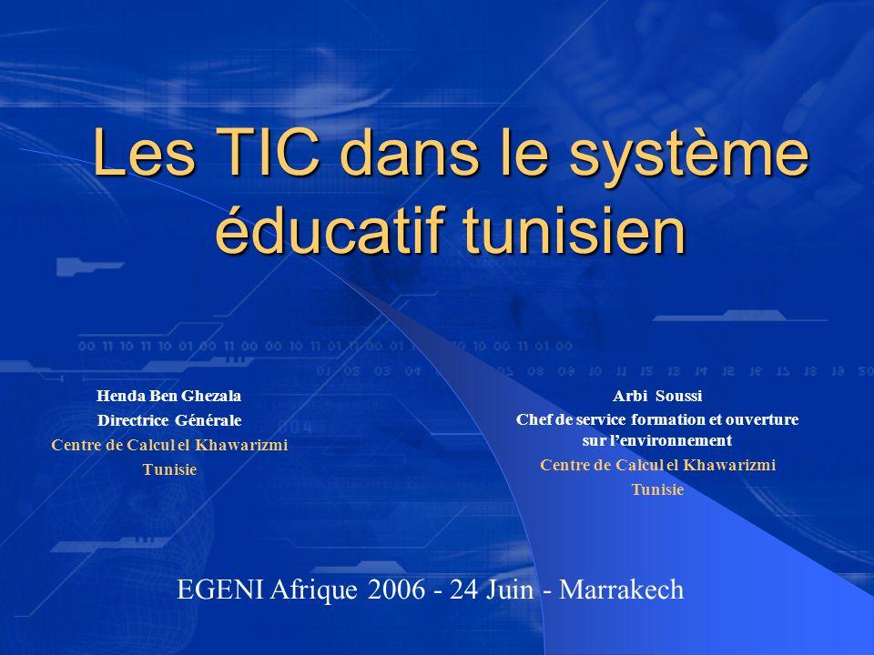 Les TIC dans le système éducatif tunisien Henda Ben Ghezala Directrice Générale Centre de Calcul el Khawarizmi Tunisie Arbi Soussi Chef de service for