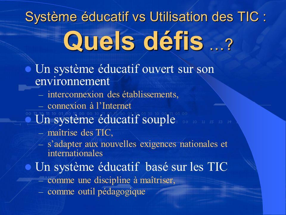 Système éducatif vs Utilisation des TIC : Quels défis …? Un système éducatif ouvert sur son environnement – interconnexion des établissements, – conne