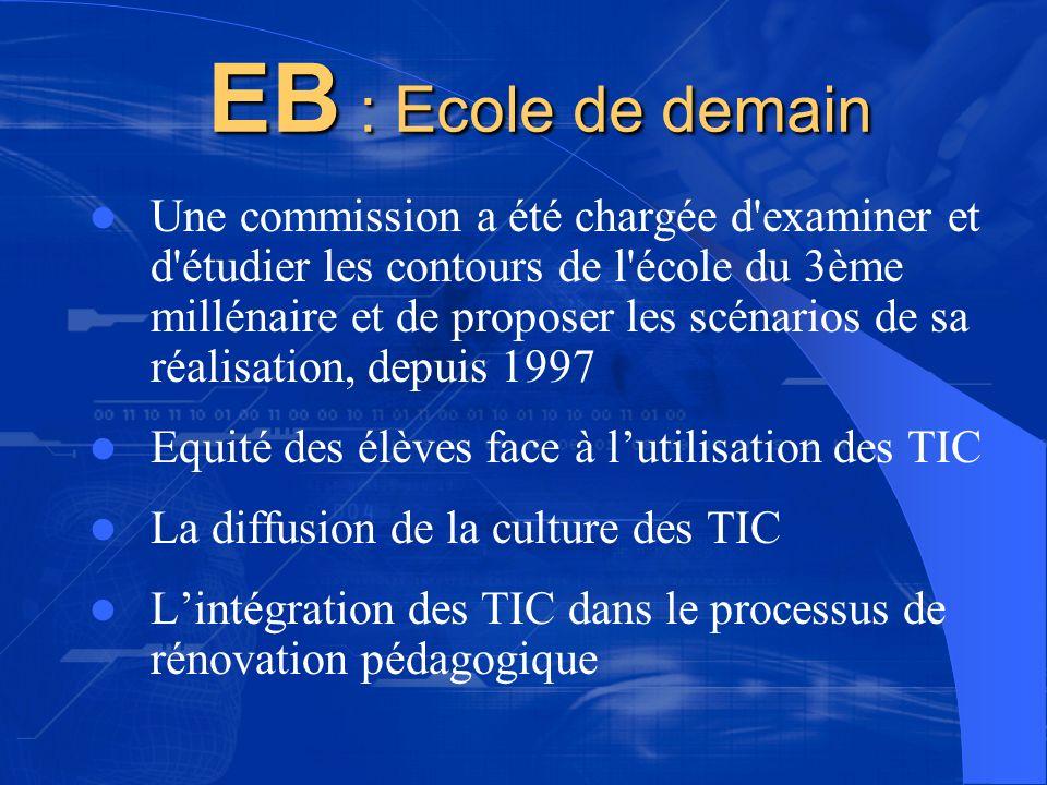 EB : Ecole de demain EB : Ecole de demain Une commission a été chargée d'examiner et d'étudier les contours de l'école du 3ème millénaire et de propos