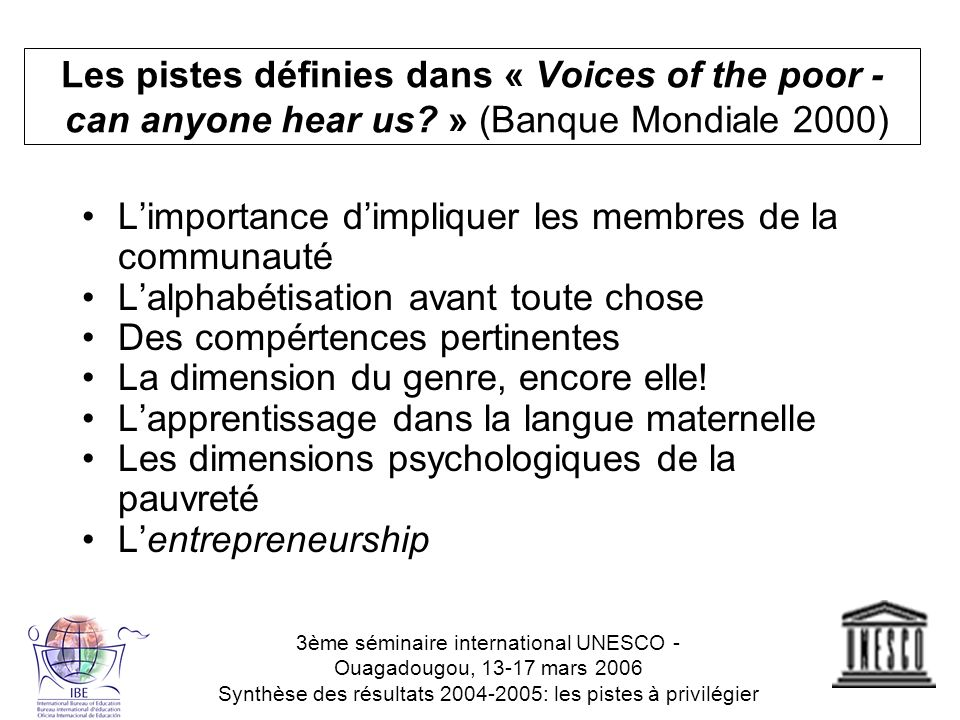 Les pistes définies dans « Voices of the poor - can anyone hear us? » (Banque Mondiale 2000) Limportance dimpliquer les membres de la communauté Lalph