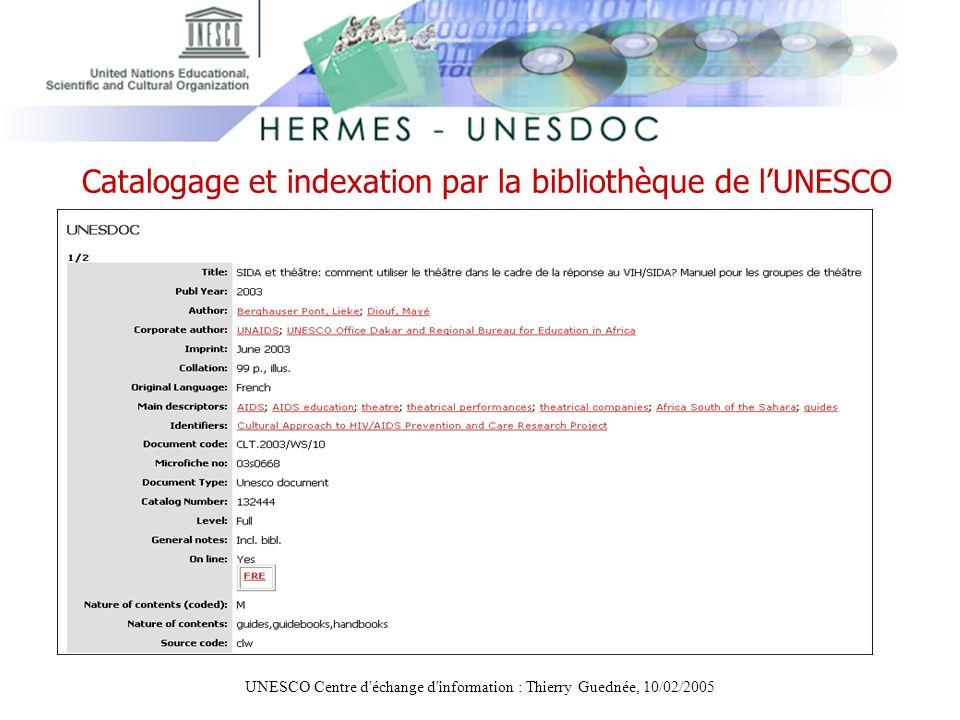 UNESCO Centre d'échange d'information : Thierry Guednée, 10/02/2005 Catalogage et indexation par la bibliothèque de lUNESCO