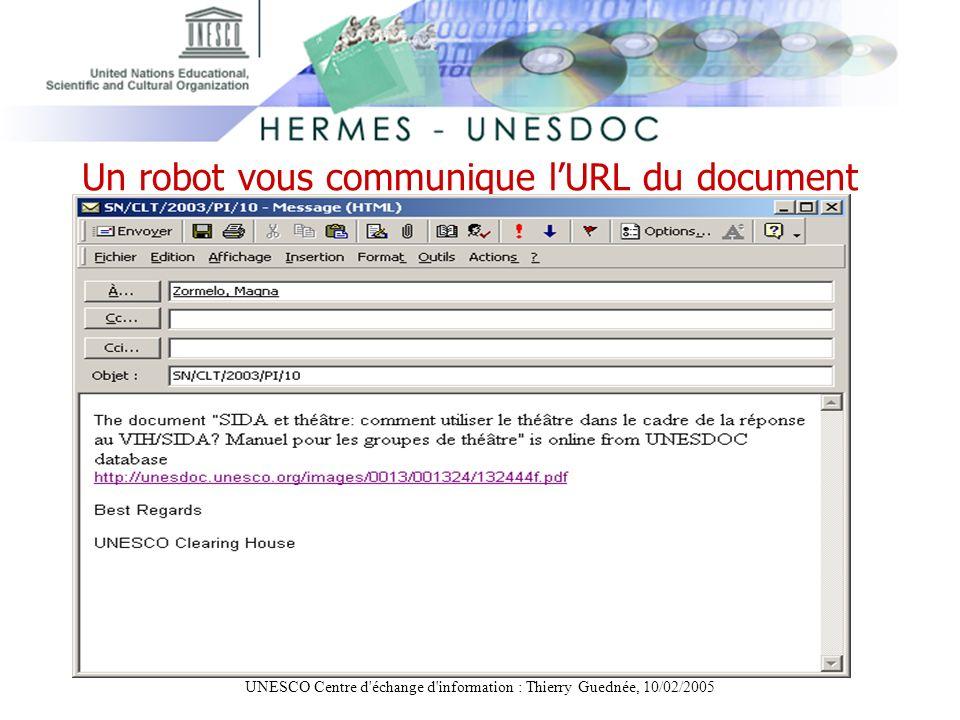 UNESCO Centre d'échange d'information : Thierry Guednée, 10/02/2005 Un robot vous communique lURL du document