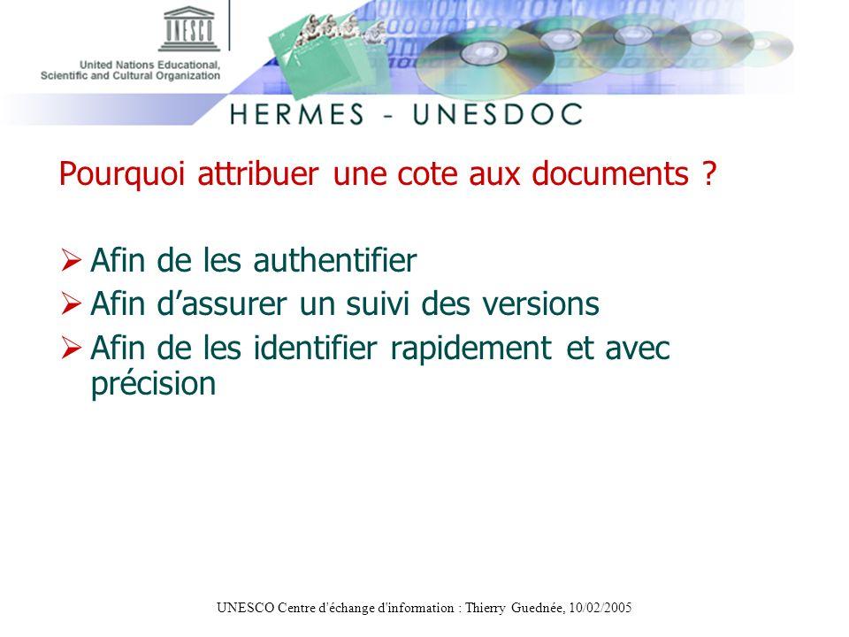 UNESCO Centre d'échange d'information : Thierry Guednée, 10/02/2005 Pourquoi attribuer une cote aux documents ? Afin de les authentifier Afin dassurer