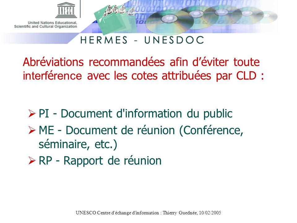 UNESCO Centre d'échange d'information : Thierry Guednée, 10/02/2005 PI - Document d'information du public ME - Document de réunion (Conférence, sémina