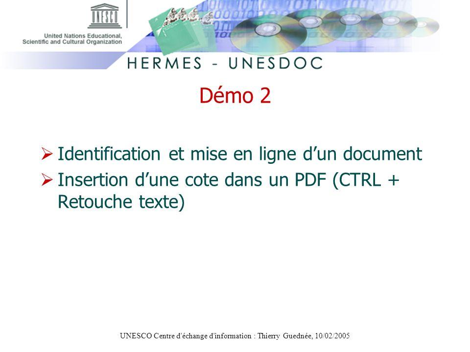 UNESCO Centre d'échange d'information : Thierry Guednée, 10/02/2005 Démo 2 Identification et mise en ligne dun document Insertion dune cote dans un PD