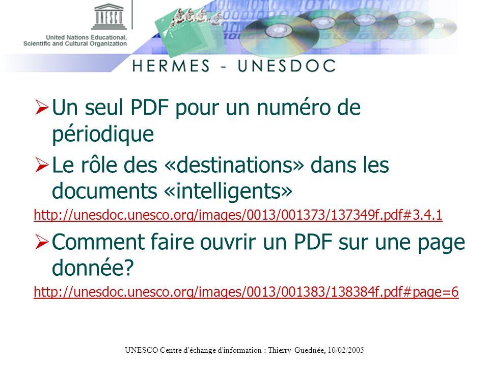UNESCO Centre d'échange d'information : Thierry Guednée, 10/02/2005 Un seul PDF pour un numéro de périodique Le rôle des «destinations» dans les docum