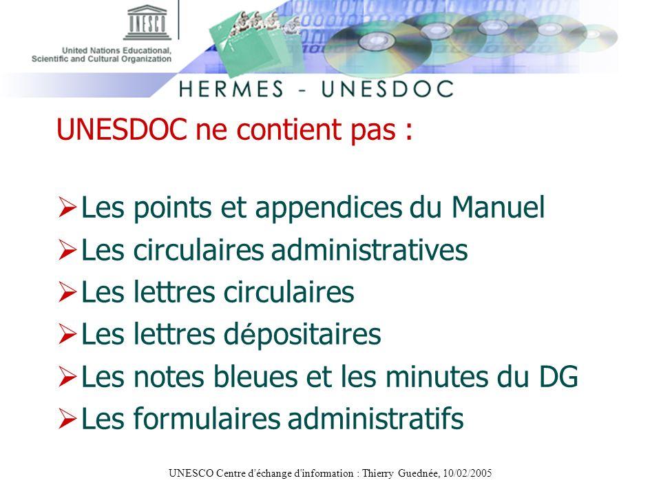UNESCO Centre d'échange d'information : Thierry Guednée, 10/02/2005 UNESDOC ne contient pas : Les points et appendices du Manuel Les circulaires admin