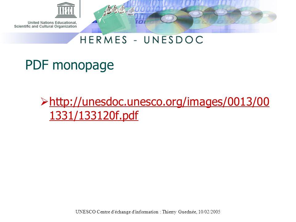 UNESCO Centre d'échange d'information : Thierry Guednée, 10/02/2005 PDF monopage http://unesdoc.unesco.org/images/0013/00 1331/133120f.pdf http://unes