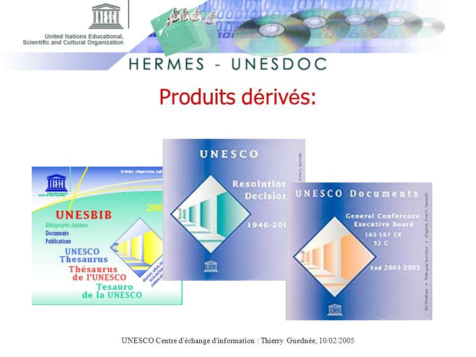 UNESCO Centre d'échange d'information : Thierry Guednée, 10/02/2005 Produits d é riv é s: