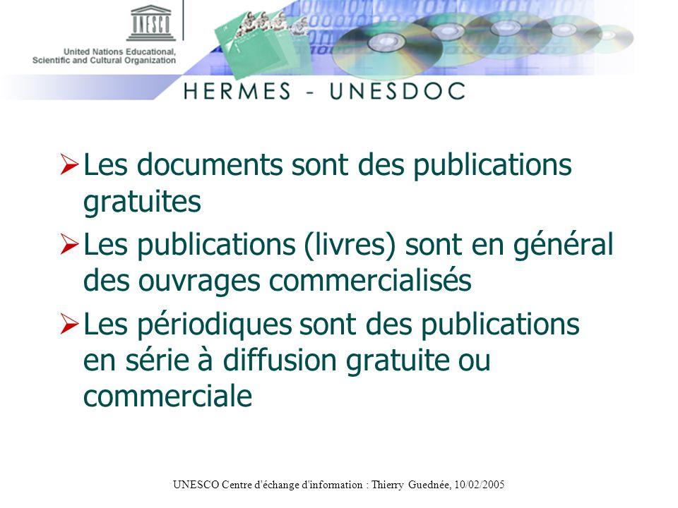UNESCO Centre d'échange d'information : Thierry Guednée, 10/02/2005 Les documents sont des publications gratuites Les publications (livres) sont en gé