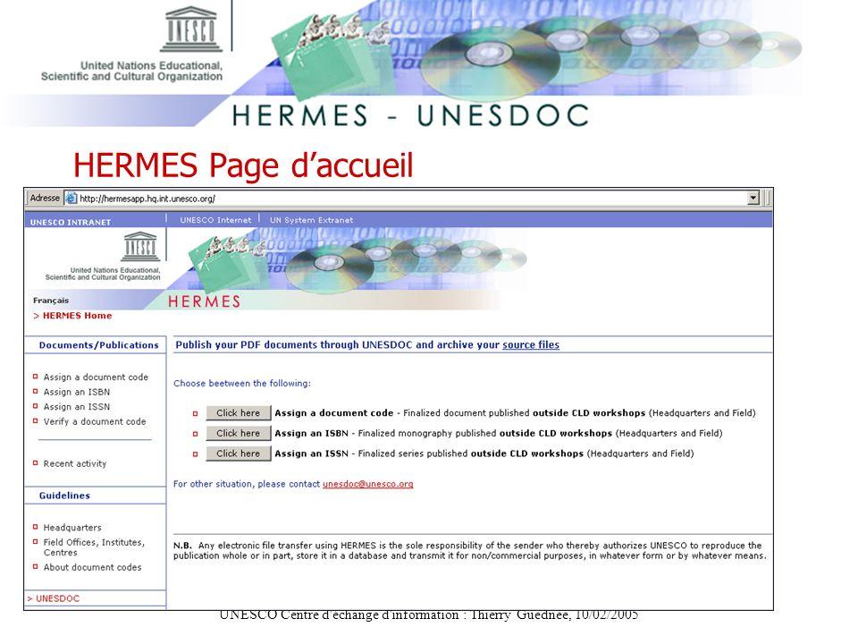 UNESCO Centre d'échange d'information : Thierry Guednée, 10/02/2005 HERMES Page daccueil url: http://hermesapp.hq.int.unesco.org/ http://hermesapp.hq.