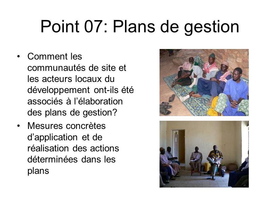 Point 07: Plans de gestion Comment les communautés de site et les acteurs locaux du développement ont-ils été associés à lélaboration des plans de gestion.