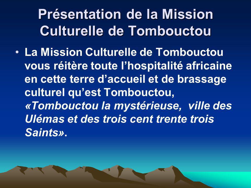 Présentation de la Mission Culturelle de Tombouctou La Mission Culturelle de Tombouctou vous réitère toute lhospitalité africaine en cette terre daccu