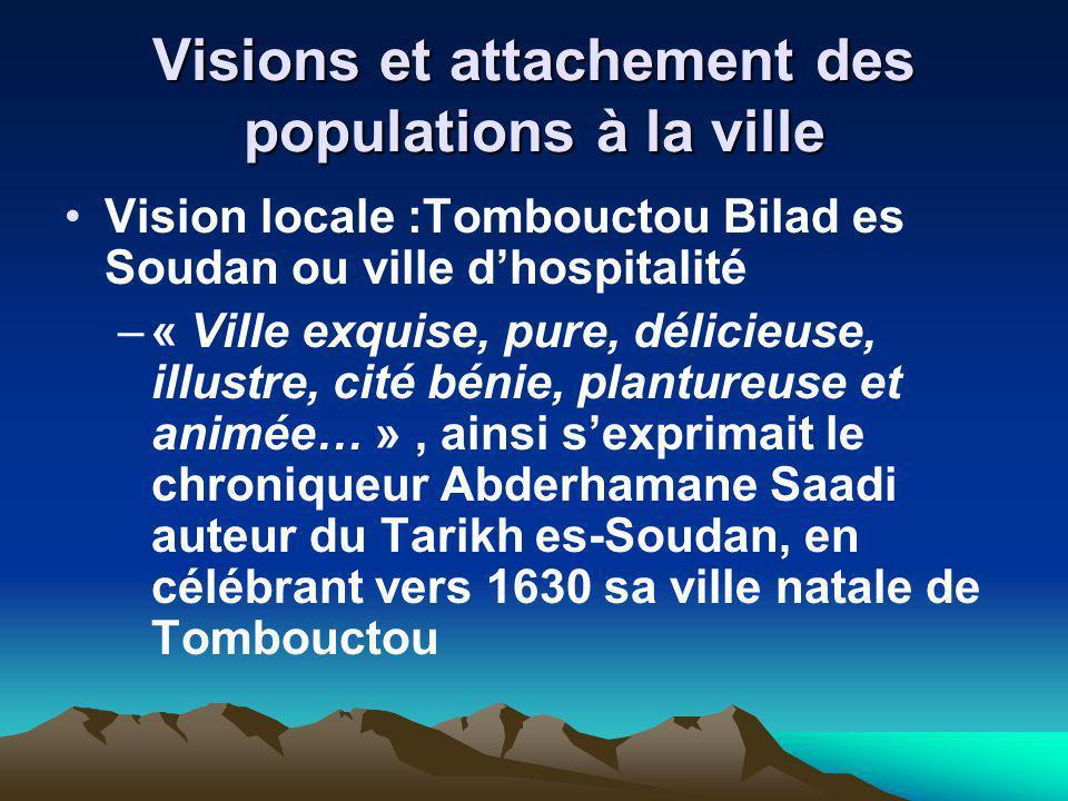 Visions et attachement des populations à la ville Vision locale :Tombouctou Bilad es Soudan ou ville dhospitalité –« Ville exquise, pure, délicieuse,