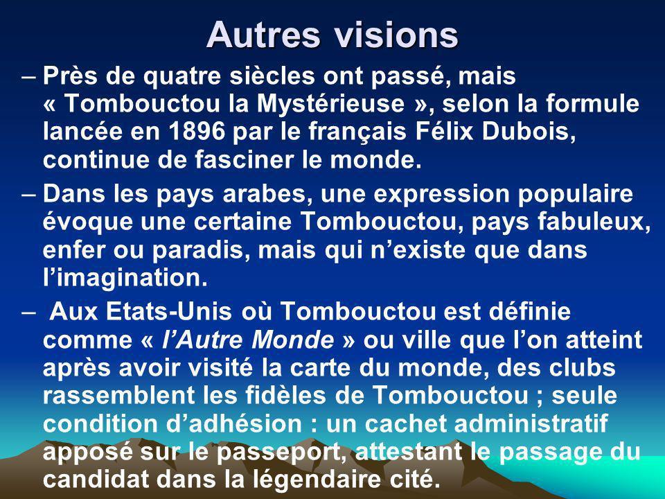 Autres visions –Près de quatre siècles ont passé, mais « Tombouctou la Mystérieuse », selon la formule lancée en 1896 par le français Félix Dubois, co