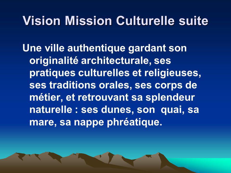 Vision Mission Culturelle suite Une ville authentique gardant son originalité architecturale, ses pratiques culturelles et religieuses, ses traditions