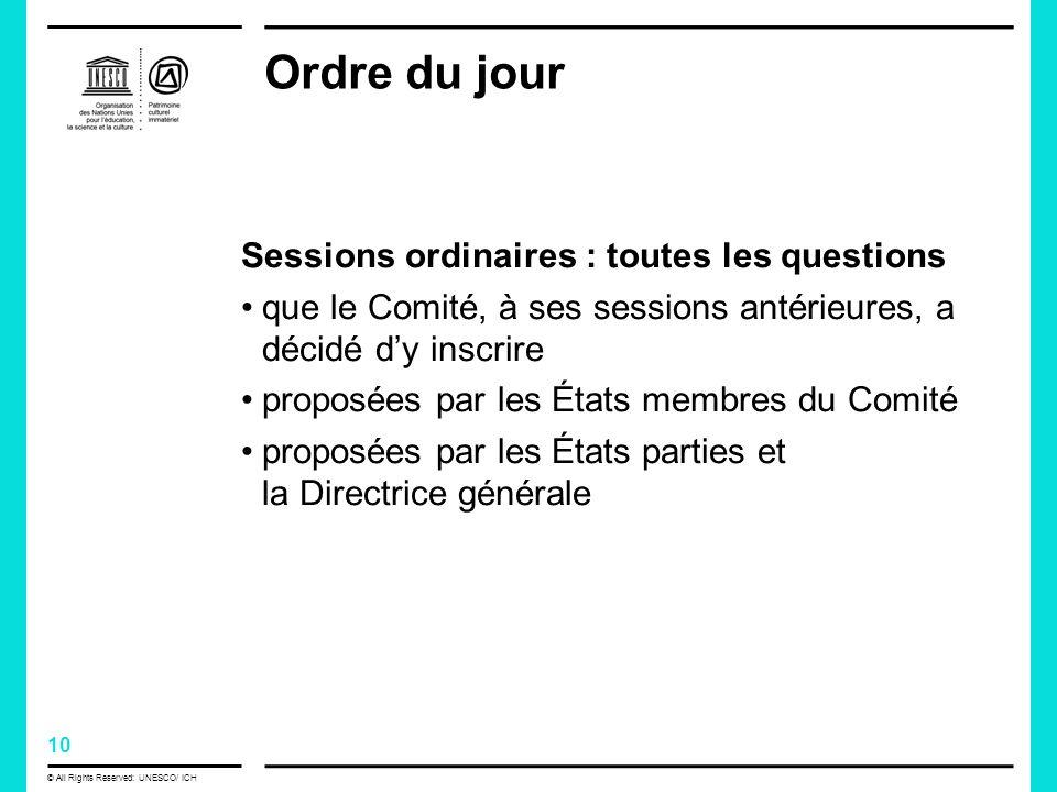 10 © All Rights Reserved: UNESCO/ ICH Ordre du jour Sessions ordinaires : toutes les questions que le Comité, à ses sessions antérieures, a décidé dy inscrire proposées par les États membres du Comité proposées par les États parties et la Directrice générale