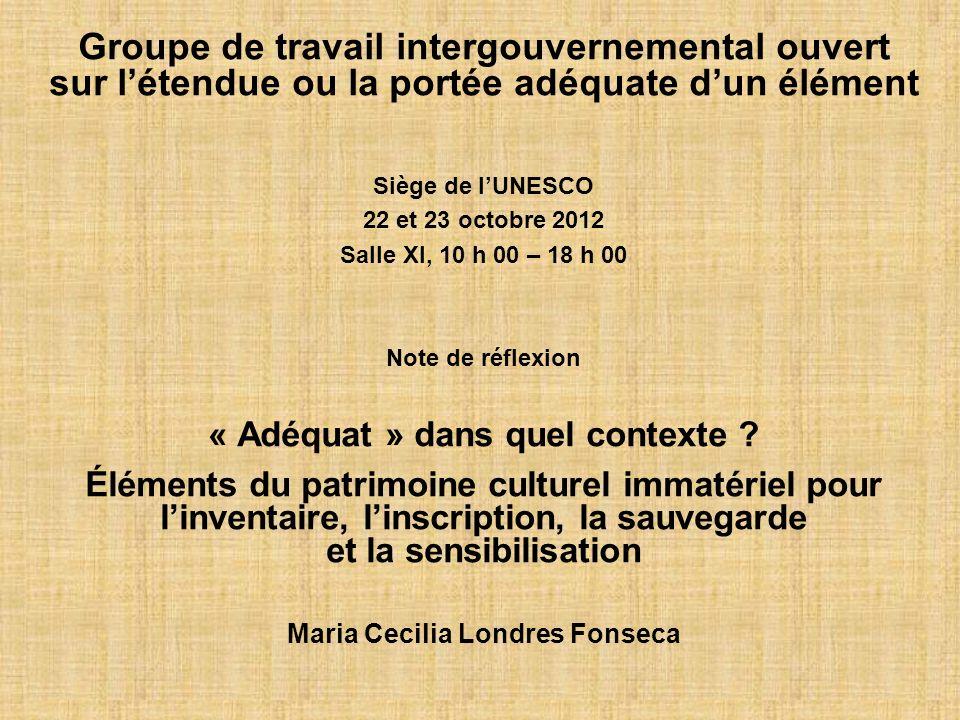 Groupe de travail intergouvernemental ouvert sur létendue ou la portée adéquate dun élément Siège de lUNESCO 22 et 23 octobre 2012 Salle XI, 10 h 00 –