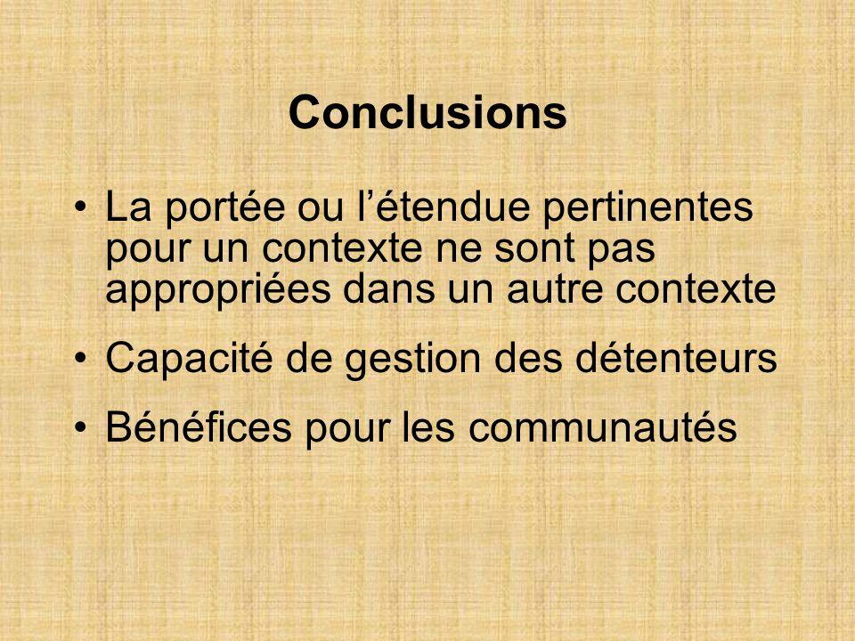 Conclusions La portée ou létendue pertinentes pour un contexte ne sont pas appropriées dans un autre contexte Capacité de gestion des détenteurs Bénéf