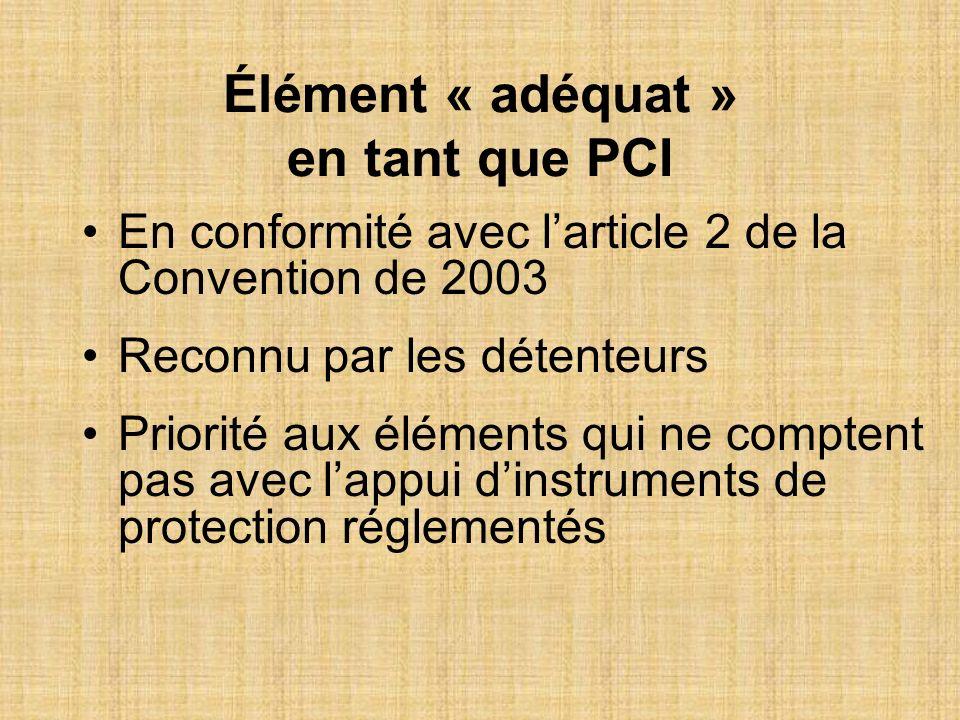 Élément « adéquat » en tant que PCI En conformité avec larticle 2 de la Convention de 2003 Reconnu par les détenteurs Priorité aux éléments qui ne com