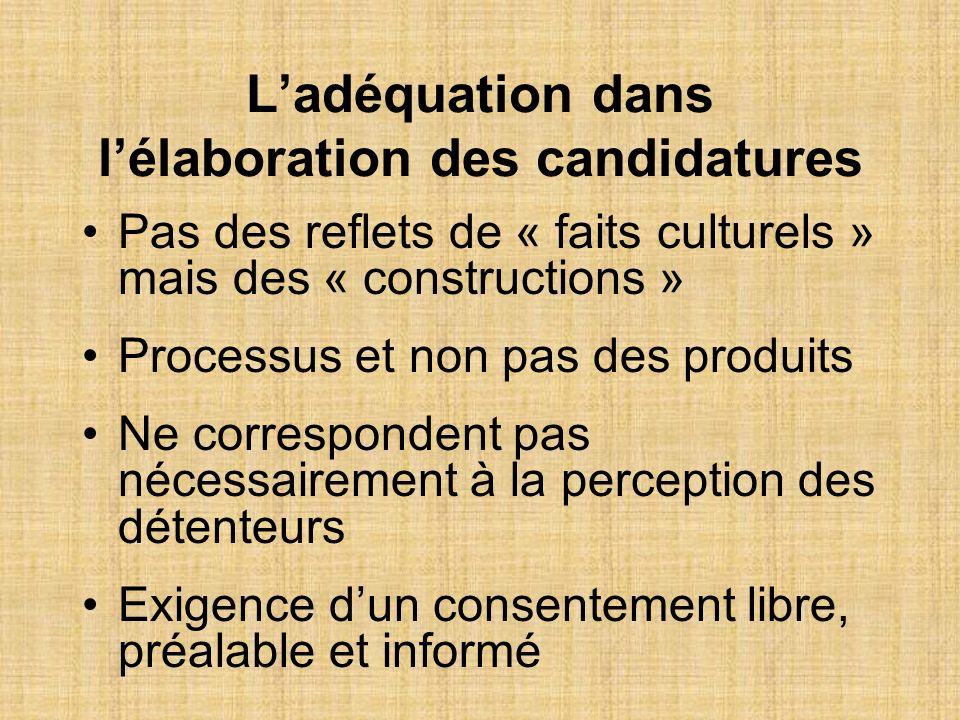 Ladéquation dans lélaboration des candidatures Pas des reflets de « faits culturels » mais des « constructions » Processus et non pas des produits Ne