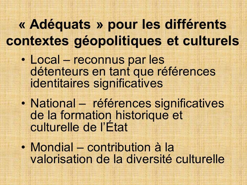 « Adéquats » pour les différents contextes géopolitiques et culturels Local – reconnus par les détenteurs en tant que références identitaires signific