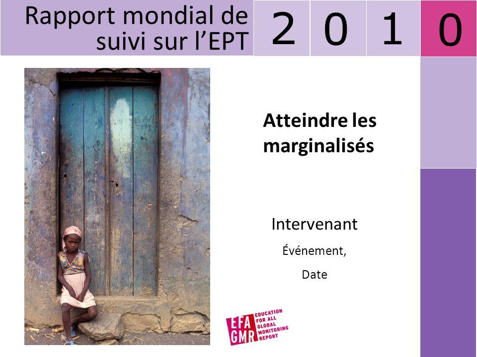 Atteindre les marginalisés Intervenant Événement, Date Rapport mondial de suivi sur lEPT 2 0 1 0