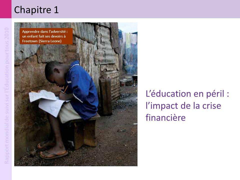 Rapport mondial de suivi sur l'Éducation pour tous 2010 Chapitre 1 Léducation en péril : limpact de la crise financière Apprendre dans ladversité : un
