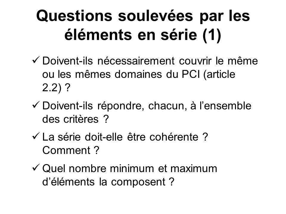 Questions soulevées par les éléments en série (1) Doivent-ils nécessairement couvrir le même ou les mêmes domaines du PCI (article 2.2) ? Doivent-ils