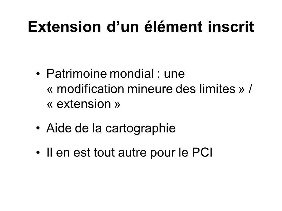 Extension dun élément inscrit Patrimoine mondial : une « modification mineure des limites » / « extension » Aide de la cartographie Il en est tout autre pour le PCI